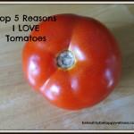 5 Reasons I LOVE Tomatoes