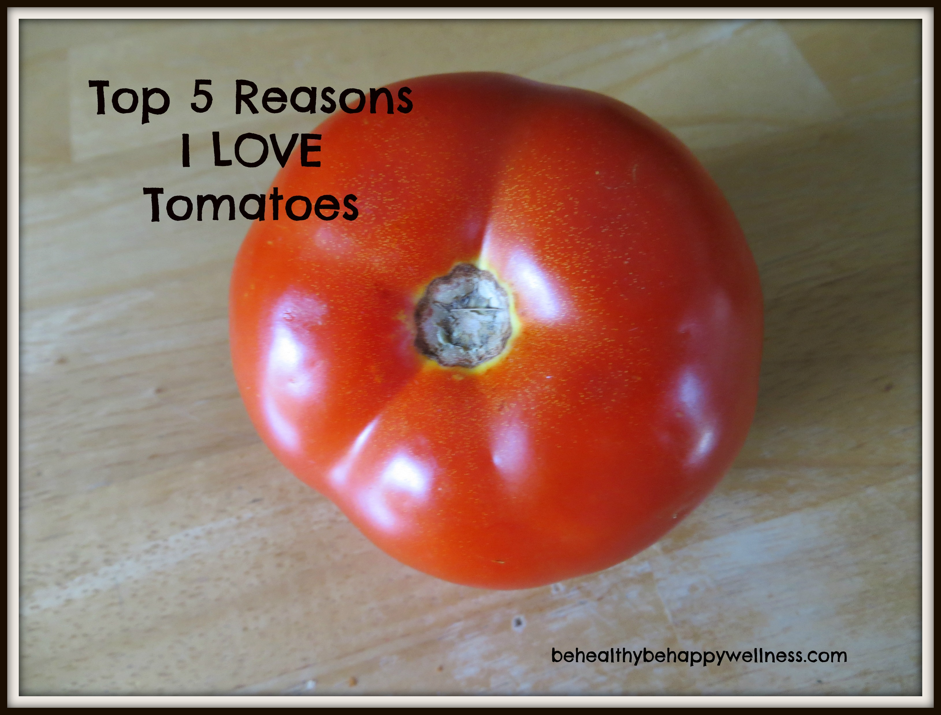 Top 5 Reasons to Love tomatoes