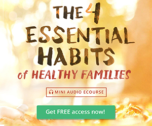 The 4 Essential Habits of Healthy Families