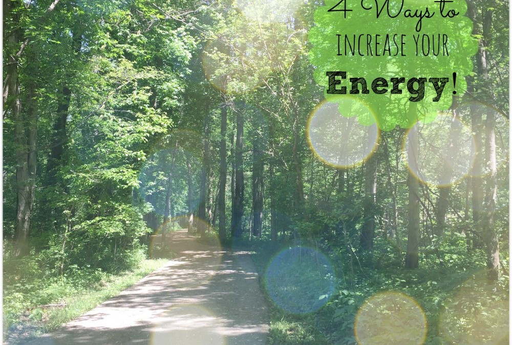 4 MORE Ways to Increase Your Energy