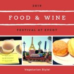 2019 Best of Epcot Food & Wine – Vegetarian Style