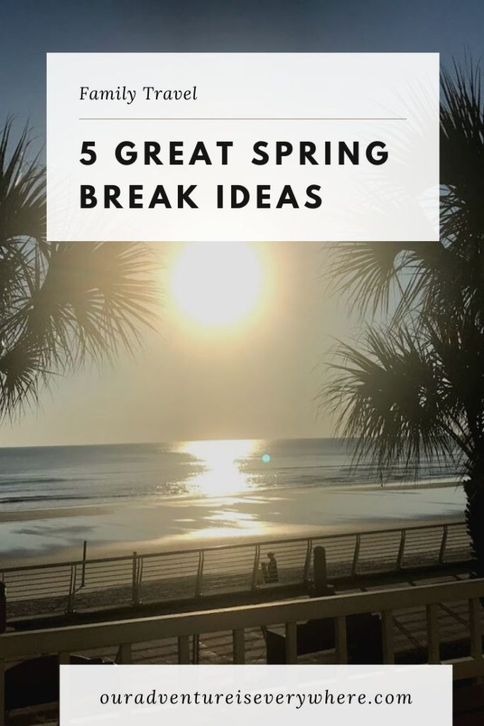 Five GREAT Spring Break Ideas. There is a trip for everyone in this list, so come check it out and begin planning your perfect spring break! #springbreak #ouradventureiseverywhere #travel