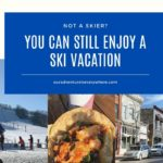Non-Skier? How to still enjoy a ski trip