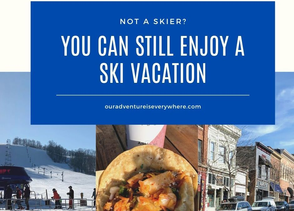 Enjoy a visit to a ski resort even if you aren't a skier