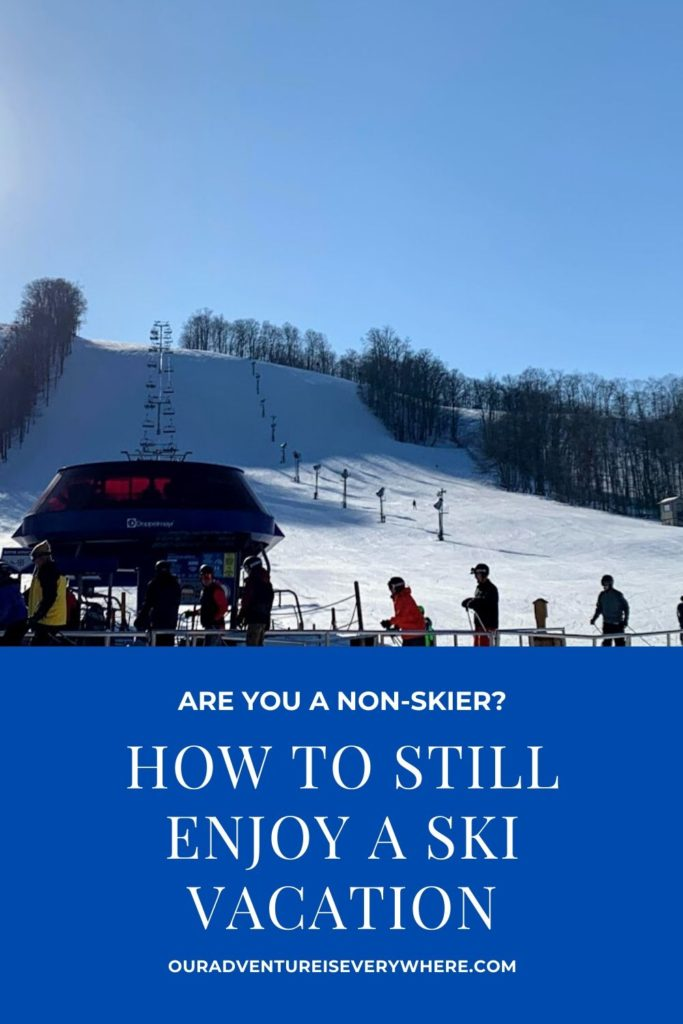 Want to take your family on a ski trip, but you don't like to ski? No worries -you can still have a fabulous time! Check out my favorite suggestions here! #skivacation #wintervacations #ouradventureiseverywhere